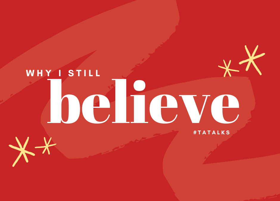 Why I Still Believe…