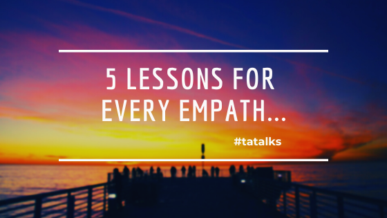 5 Lessons Every Empath Needs to Learn…